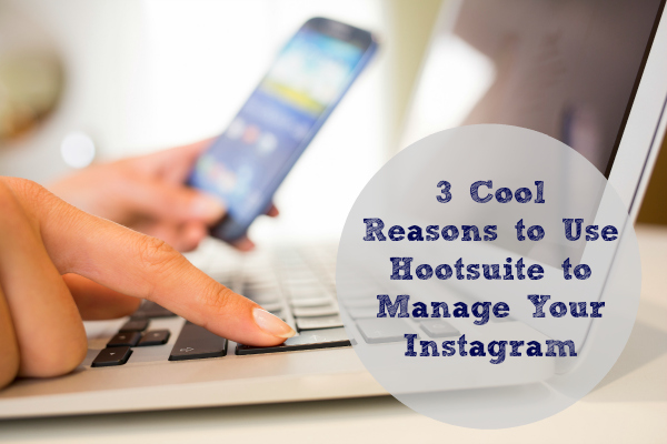 3 Reasons Hootsuite's Integration With Instagram is Awesome!